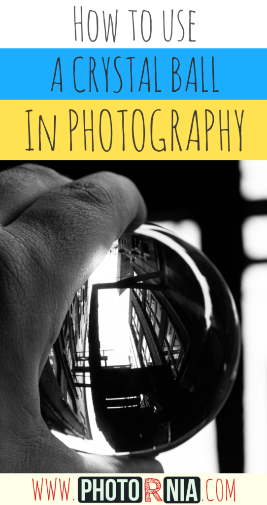 How to use a crystal ball in photography. In-depth tutorial on how to improve your crystal ball photography