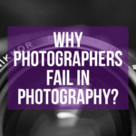 Why photographers fail in photography and how can you prevent that?